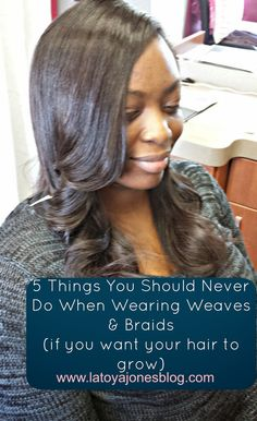 5 Things you should NEVER do when wearing sew-ins and braids (if you want your hair to grow) www.latoyajonesblog.com