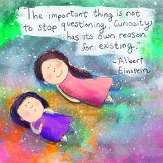 Don't stop questioning - Albert Einstein