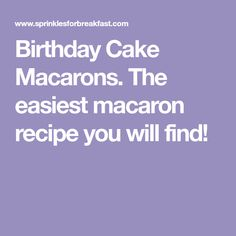 Birthday Cake Macarons. The easiest macaron recipe you will find!