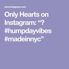 """Only Hearts on Instagram: """"🍑 #humpdayvibes #madeinnyc"""""""