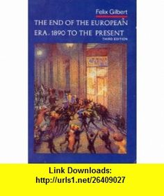 The End of the European Era, 1890 to the present Felix Gilbert ,   ,  , ASIN: B002NH14WQ , tutorials , pdf , ebook , torrent , downloads , rapidshare , filesonic , hotfile , megaupload , fileserve