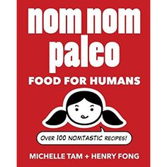 Nom Nom Paleo: Food for Humans * See this great product.