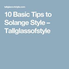 42b52f26e92 10 Basic Tips to Solange Style – Tallglassofstyle