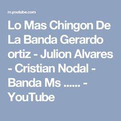 Lo Mas Chingon De La Banda Gerardo ortiz - Julion Alvares - Cristian Nodal - Banda Ms ...... - YouTube