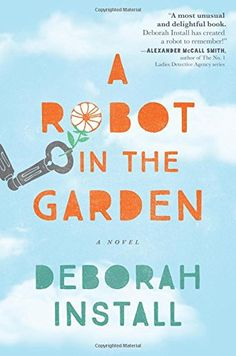 A Robot in the Garden by Deborah Install