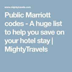 Public Marriott codes - A huge list to help you save on your hotel stay   MightyTravels