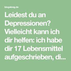 Leidest du an Depressionen? Vielleicht kann ich dir helfen: ich habe dir 17 Lebensmittel aufgeschrieben, die helfen können ✅