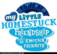 My Little Homestuck. Friendship Isn't An Emotion F**knuts.