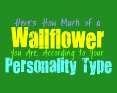 Here's How Much of a Wallflower You Are, According to Your Personality Type