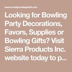 Looking for Bowling Party Decorations, Favors, Supplies or Bowling Gifts? Visit Sierra Products Inc. website today to place your order!
