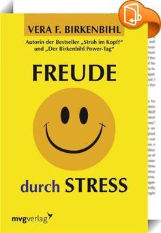 Freude durch Stress : Stress betrifft jeden, egal ob Sie Chef, Lehrer, Mutter, Partner, Arbeiter oder Lernender sind. Verschaffen Sie sich das notwendige Wissen, um Lebensfreude trotz Stress zu verwirklichen.