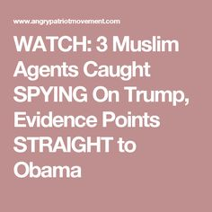 WATCH: 3 Muslim Agents Caught SPYING On Trump, Evidence Points STRAIGHT to Obama