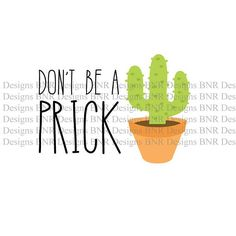 Dont Be A Prick SVG Cut File  You will get a ZIP file with 7 formats - AI, SVG, JPG, DXF, PNG, EPS. PSD  For use in Silhouette Cameo, Cricut and others.  The ZIP archive will be available to download once your payment is confirmed. ---------------------------------------------------------------------------------------------------------   This listing is for a digital download, no physical product will be sent to you.  You can use this file to cut a variety of materials like paper, cardboard…