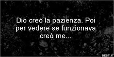 Dio creò la pazienza | BESTI.it - immagini divertenti, foto, barzellette, video Patience, Dont Forget To Smile, Don't Forget, Freckle Face, Tumblr, Some Words, Words Quotes, Haha, Funny Pictures