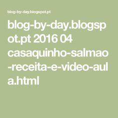 blog-by-day.blogspot.pt 2016 04 casaquinho-salmao-receita-e-video-aula.html