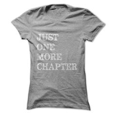 Just One More Chapter The most accurate t-shirt for reading addicts. Get it here -->