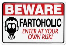 Beware - Fartoholic.