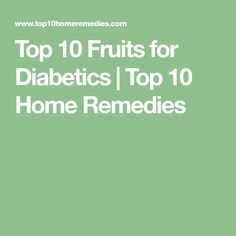 Top 10 Fruits for Diabetics | Top 10 Home Remedies