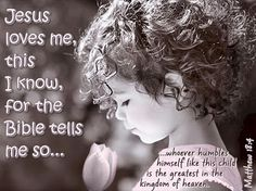 Jesus loves me, this I know.I knew that when I first went to Sunday School age 4years I still know He loves me