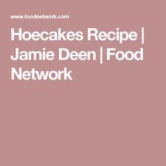 Hoecakes Recipe | Jamie Deen | Food Network