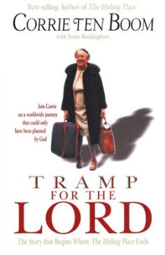 Tramp for the Lord: The Story that Begins Where The Hiding Place Ends  -     By…