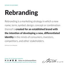 Rebranding is a market strategy of giving a new name, symbol, or change in design for an already-established brand. The idea behind rebranding is to create a different identity for a brand, from its competitors, in the market. New Names, Definitions, Identity, Symbols, Concept, Change, Marketing, Create, Design