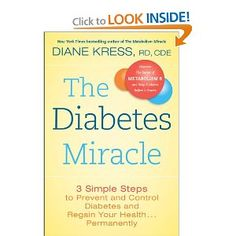 The Diabetes Miracle: 3 Simple Steps to Prevent and Control Diabetes and Regain Your Health . . . Permanently  Yes, I'm pinning it on two boards.  This is information everyone should know. This is the best educational information about type 2 diabetes I have ever read.  The author is a certified diabetes educator, a registered dietician, and a type 2 diabetic herself.  This is not the stuff touted by the ADA.  If you are pre diabetic or already have type 2, please read this book!!