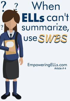 Empowering ELLs|When ELLs Can't Summarize, Use SWBS|Article detailing how to help ELs who struggle to summarize academic texts, as well as a discussion of why this skill is so important for ELs to have.