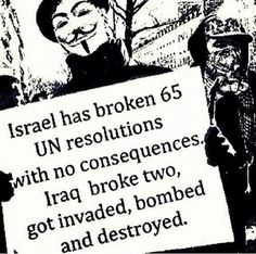 Israel has broken 65 UN resolutions with no consequences. Iraq broke two, got invaded, bombed and destroyed. Heiliges Land, Crime, Israel Palestine, Oppression, Human Rights, Feminism, Wisdom, Peace, Palestine