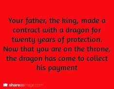 Your father, the king, made a contract with a dragon for twenty years of protection. Now that you are on the throne, the dragon has come to collect his payment.