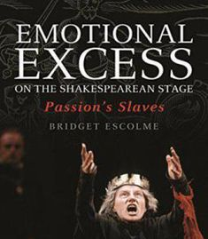 Emotional Excess On The Shakespearean Stage: Passion's Slaves (Arden Shakespeare) PDF