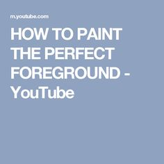 HOW TO PAINT THE PERFECT FOREGROUND - YouTube