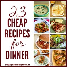 23 Cheap Recipes for Dinner. I will have to make lots if changes and substitutions but this is a great list of ideas.