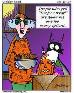 People who yet 'Trick or Treat' are giving me one too many options.