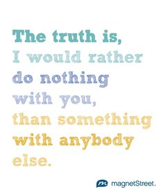 I'd rather do nothing with you than something with anybody else. | MagnetStreet