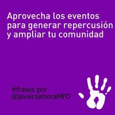 Aprovecha los eventos para generar repercusión y ampliar tu comunidad. #frases por Javier Zamora