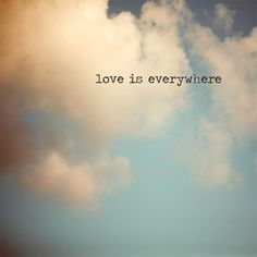 Love is everywhere , just look around .