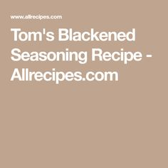 Tom's Blackened Seasoning Recipe - Allrecipes.com