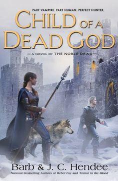 ☆ Child of a Dead God: Noble Dead Saga Phases I .: Book 6 :. Author Barb & J.C. Hendee ☆