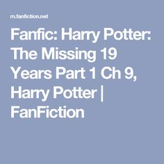 Fanfic: Harry Potter: The Missing 19 Years Part 1 Ch 9, Harry Potter | FanFiction