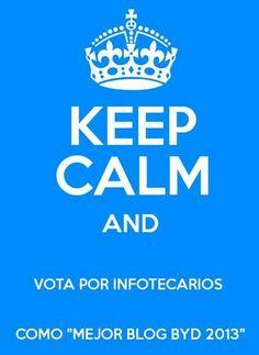 """Keep calm y vota por @Info Tecarios como """"""""Mejor Blog ByD 2013"""". ¡Gracias! http://biblogsfera.com/"""