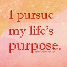 Google Image Result for http://www.positivemotivation.net/wp-content/uploads/2012/07/positive-affirmations-for-women.I-pursue-my-life%25E2%2580%2599s-purpose.jpg