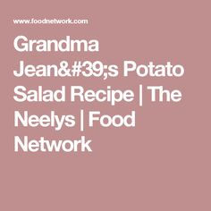 Grandma Jean's Potato Salad Recipe   The Neelys   Food Network
