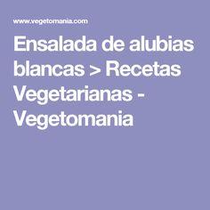 Ensalada de alubias blancas > Recetas Vegetarianas - Vegetomania