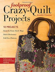 Embrace the versatility of crazy quilting with these 10 sewing projects