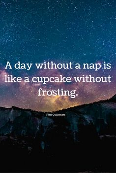 A day without nap is like a cupcake without frosting Nap Quotes, Bedtime Quotes, Sleep Quotes, Qoutes, Funny Quotes, Dream Chaser, Dream Quotes, Cool Words, Inspirational Quotes