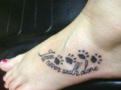 will never walk alone pawprint tattoo foot tattoo Tattoos Motive, Neue Tattoos, Dog Tattoos, Animal Tattoos, Body Art Tattoos, Print Tattoos, Sleeve Tattoos, Memory Tattoos, Dog Memorial Tattoos