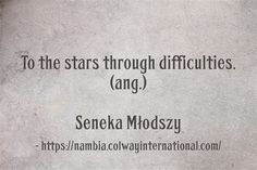To the stars through dif­fi­cul­ties. (ang.) Seneka Młodszy