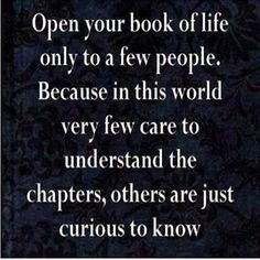 Open your book of life to only a few people. Because in this world very few care to understand the chapters, others are just curious to know. Life Quotes Love, Great Quotes, Quotes To Live By, Inspirational Quotes, Unique Quotes, Inspire Quotes, Quote Life, Awesome Quotes, The Words