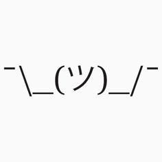 ¯\_(ツ)_/¯ / Shrug Emoticon / Shrug Emoji